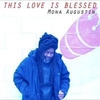 This Love Is Blessed — Mona Augustin