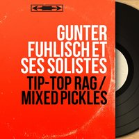 Tip-Top Rag / Mixed Pickles — Günter Fuhlisch et ses solistes
