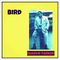 Bird — Charlie Parker, Miles Davis, Thelonius Monk, Dizzy Gillespie, Lester Young, Red Rodney