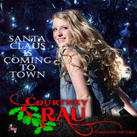 Santa Claus Is Coming to Town — Courtney Rau