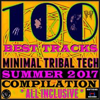 100 Best Tracks Minimal Tribal Tech Summer 2017 Compilation — сборник