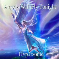 Angels Will Fly Tonight — Hyp3rsonic