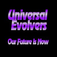 Our Future Is Now — Universal Evolvers