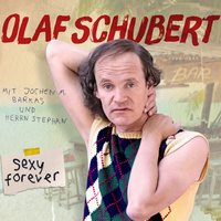 Sexy forever! — Olaf Schubert