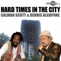 Hard Times in the City — Dennis Alcapone, Calman Scott, Calman Scott|Dennis Alcapone