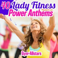 40 Lady Fitness Power Anthems — Gym-Allstars