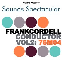 Sounds Spectacular: Frank Cordell - Conductor, Volume 2 — Frank Cordell, Frank Cordell and His Orchestra