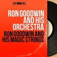 Ron Goodwin and His Magic Strings — Ron Goodwin and His Orchestra