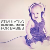 Stimulating Classical Music for Babies — Nursery Rhymes and Lullabies, Newborn Baby Lullabies, Bath Time Baby Music Lullabies