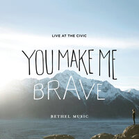 You Make Me Brave — Bethel Music