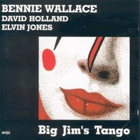 Big Jim's Tango — Bennie Wallace, Dave Holland, Elvin Jones, Dave Holland, Bennie Wallace & Elvin Jones