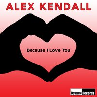 Because I Love You — Alex Kendall