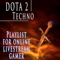 Dota 2 Techno Playlist for Online Livestream Gamer — D.J. Mash Up, Samuel Barber