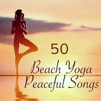 Beach Yoga 50 Peaceful Songs – Nature Sounds Healing Music for Sun Salutation Yoga by the Sea — The Spirit of Yoga & Yoga & Yoga, Yoga & Yoga, The Spirit of Yoga