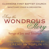 Sing the Wondrous Story — Clemmons First Baptist Church Sanctuary Choir & Orchestra