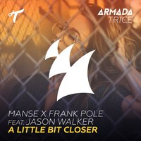A Little Bit Closer — Jason Walker, Manse, Frank Pole
