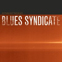Nothing but the Blues — Blues Syndicate
