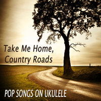 Take Me Home, Country Roads - Pop Songs on Ukulele — The O'Neill Brothers Group, Instrumental Pop Players