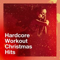 Hardcore Workout Christmas Hits — Ultimate Workout Hits, Running Music Workout, Christmas Music Workout Routine, Running Music Workout, Ultimate Workout Hits, Christmas Music Workout Routine