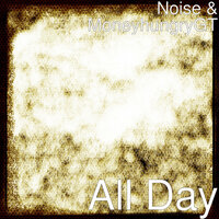 All Day — Noise, MoneyhungryGT