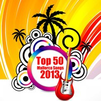 Top 50 Mallorca Songs 2013 — сборник