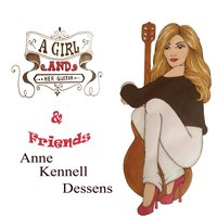 A Girl and Her Guitar & Friends — Anne Kennell Dessens