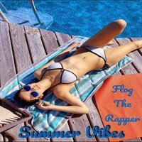 Summer Vibes — Flog The Rapper