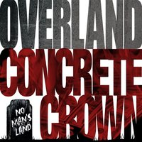 Concrete Crown — Overland