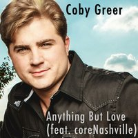 Anything but Love — Coby Greer, coreNashville