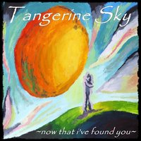 Now That I've Found You — TANGERINE SKY