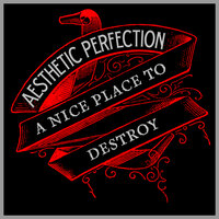A Nice Place To Destroy — Aesthetic Perfection