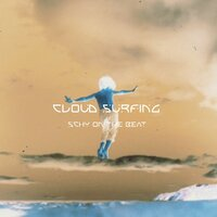 Cloud Surfing — Schy On The Beat
