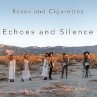 Echoes and Silence — Roses and Cigarettes