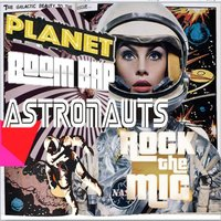 Astronauts (Rock the Mic) — Planet Boom Bap