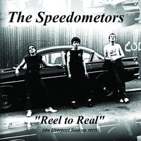 Reel to Real — The Speedometers