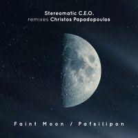 Faint Moon / Pafsilipon — Christos Papadopoulos, Stereomatic C.E.O.