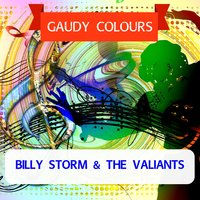 Gaudy Colours — Billy Storm & The Valiants