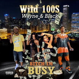 Bitch Im Busy — Black, Wild 100s wayne