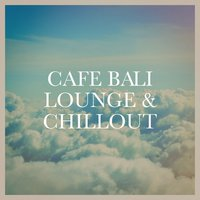 Cafe Bali Lounge & Chillout — Café Ibiza Chillout Lounge, Lounge Music Café, Chillout Music Ensemble