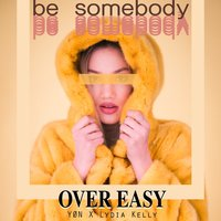Be Somebody — Lydia Kelly, Over Easy, Lydia Kelly feat. YØN, Over Easy