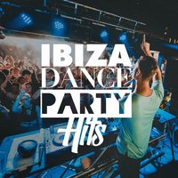 Ibiza Dance Party Hits — Ultimate Dance Hits