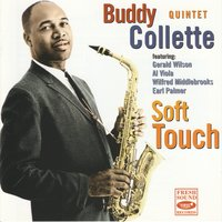 Soft Touch — Gerald Wilson, Buddy Collette, Al Viola, Earl Palmer, Buddy Collette Quintet, Wilfred Middlebrooks
