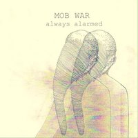 Always Alarmed — Mob War