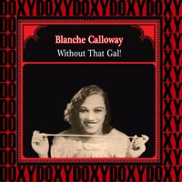 Without That Gal — Blanche Calloway