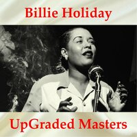 Billie Holiday UpGraded Masters — Billie Holiday