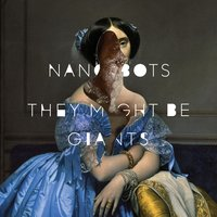 Nanobots — They Might Be Giants