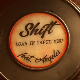 Doar In Capul Meu — Shift, Angeles