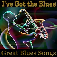 I've Got the Blues - Great Blues Songs — Smooth Jazz, Smooth Jazz Band, Blues