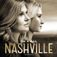 On A Rail — Nashville Cast, Clare Bowen, Jonathan Jackson, Sam Palladio
