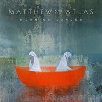 Morning Dancer — Matthew And The Atlas, Ali Chant